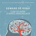 """Cum sa avem o minte armonioasa"", de Edward de Bono"