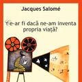 """Ce-ar fi daca ne-am inventa propria viata?"", de Jacques Salome"