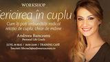 Andreea Runceanu te invata cum sa ai o relatie de iubire fericita si sanatoasa! Iata la ce seminar poti invata secretele!