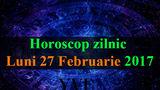 Horoscop zilnic Luni, 27 Februarie 2017