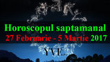 Horoscopul săptămânal 27 Februarie – 5 Martie 2017