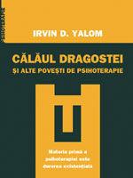 """""""Calaul dragostei. Si alte povesti de psihoterapie"""" de Irvin D. Yalom"""