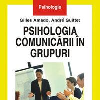 """Psihologia comunicarii in grupuri"" de Gilles Amado si Andre Guitte"