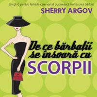"""""""De ce barbatii se insoara cu scorpii. Un ghid pentru femeile care vor sa cucereasca inima unui barbat"""", de Sherry Argov"""