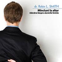 """""""Minciuni la altar - Adevarul despre casniciile fericite"""", de Robin L. Smith"""