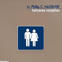 """""""Salvarea relatiilor. O strategie in sapte pasi pentru refacerea legaturii cu partenerul de viata"""", de Dr. Phil C. McGraw"""