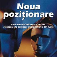 """""""Noua pozitionare - Cele mai noi informatii despre strategia de business numarul unu din lume"""" - Jack Trout, Steve Rivkin"""