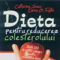 """""""Dieta pentru reducerea colesterolului"""", de Catherine Jones si Elaine B. Trujillo"""