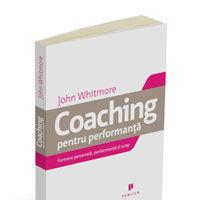 """Coaching pentru performanta - Formare personala, performanta si scop"", de Sir John Whitmore"
