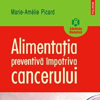 """""""Alimentatia preventiva impotriva cancerului"""", de Marie-Amelie Picard"""