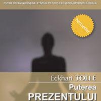 """""""Puterea prezentului. Ghid de dezvoltare spirituala - Editia a III-a"""", de Eckhart Tolle"""