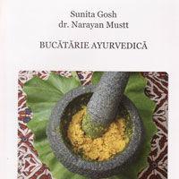 """Bucatarie ayurvedica"", de Sunita Gosh si Narayan Mustt"
