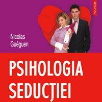 """""""Psihologia seductiei. 100 de experimente pentru intelegerea comportamentului in dragoste"""", de Nicolas Gueguen"""