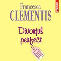 """Divortul perfect"", de Francesca Clementis"