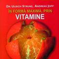 """""""In forma maxima, prin vitamine"""", de Dr. Ulrich Strunz si Andreas Jopp"""