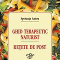 """""""Ghid terapeutic naturist. Retete de post"""", de Speranta Anton"""