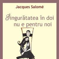 """""""Singuratatea in doi nu e pentru noi"""", de Jacques Salome"""