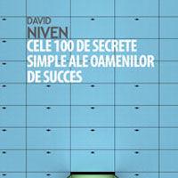 """""""Cele 100 de secrete simple ale oamenilor de succes - Ceea ce au descoperit oamenii de stiinta si cum puteti sa folositi aceste descoperiri"""", de David Niven"""