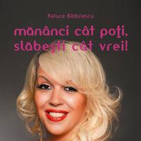 """Mananci cat poti, slabesti cat vrei!"", de Raluca Badulescu"