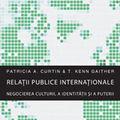 """""""Relatii publice internationale - Negocierea culturii, a identitatii si a puterii"""", de Patricia A. Curtin si T. Kenn Gaither"""