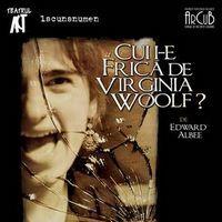 """""""Cui i-e frica de Virginia Woolf?"""""""