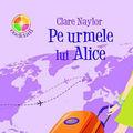 """""""Pe urmele lui Alice"""", de Clare Naylor"""
