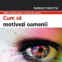 """""""Cum sa motivezi oamenii"""", de Forsyth, Patrick"""