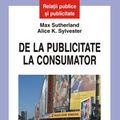 """""""De la publicitate la consumator. Ce 'merge', ce 'nu merge' si mai ales de ce"""", de Max Sutherland si Alice K. Sylvester"""