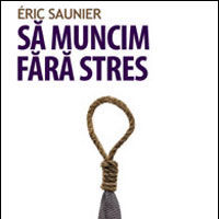 """Sa muncim fara stres"", de Eric Saunier"