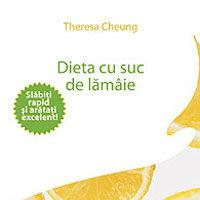 """""""Dieta cu suc de lamaie - Slabiti rapid si aratati excelent"""", de Theresa Cheung"""