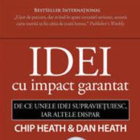 """""""Idei cu impact garantat - De ce unele idei supravietuiesc, iar altele dispar"""", de Chip Heath si Dan Heath"""