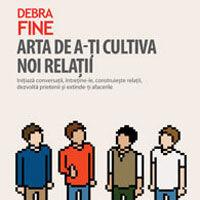 """""""Arta de a-ti cultiva noi relatii"""", de Debra Fine"""