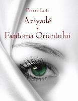 """""""Aziyade. Fantoma orientului"""", de Pierre Loti"""