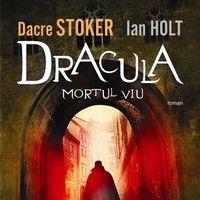 """Dracula. Mortul viu"", de Dacre Stoker si Ian Holt"