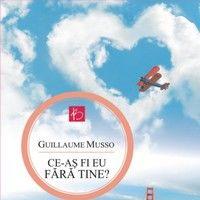"""Guillaume Musso: """"Ce-aş fi eu fără tine?"""""""